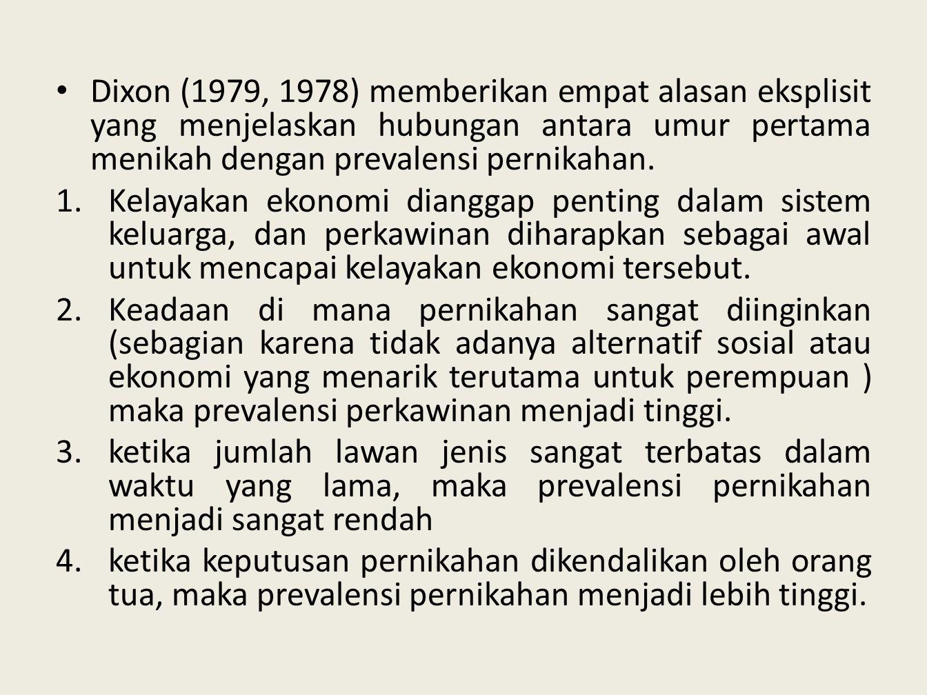 Dixon (1979, 1978) memberikan empat alasan eksplisit yang menjelaskan hubungan antara umur pertama menikah dengan prevalensi pernikahan.