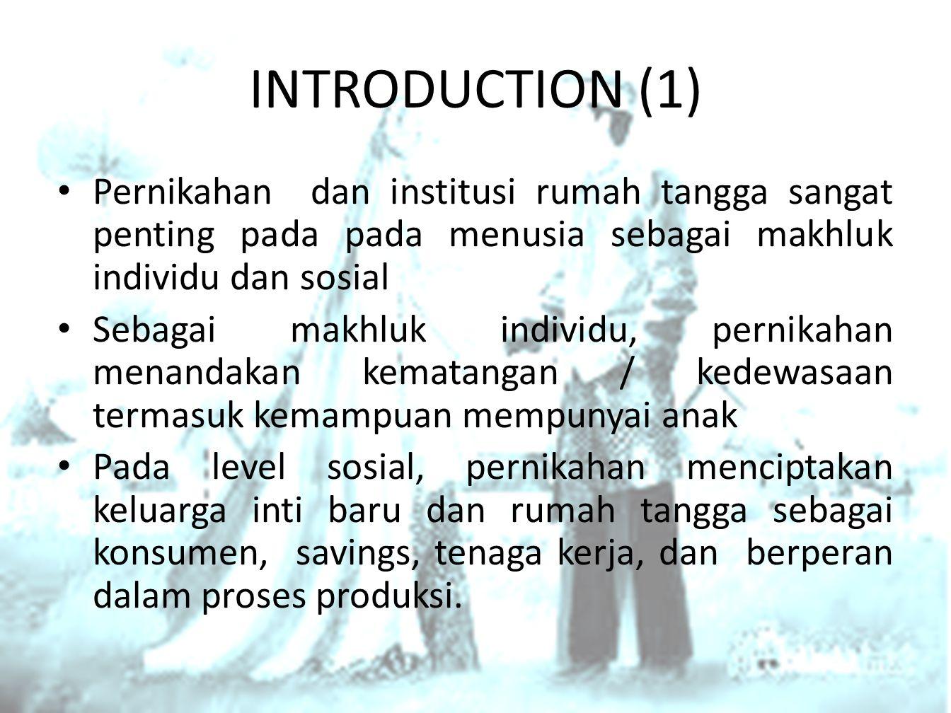 INTRODUCTION (1) Pernikahan dan institusi rumah tangga sangat penting pada pada menusia sebagai makhluk individu dan sosial.