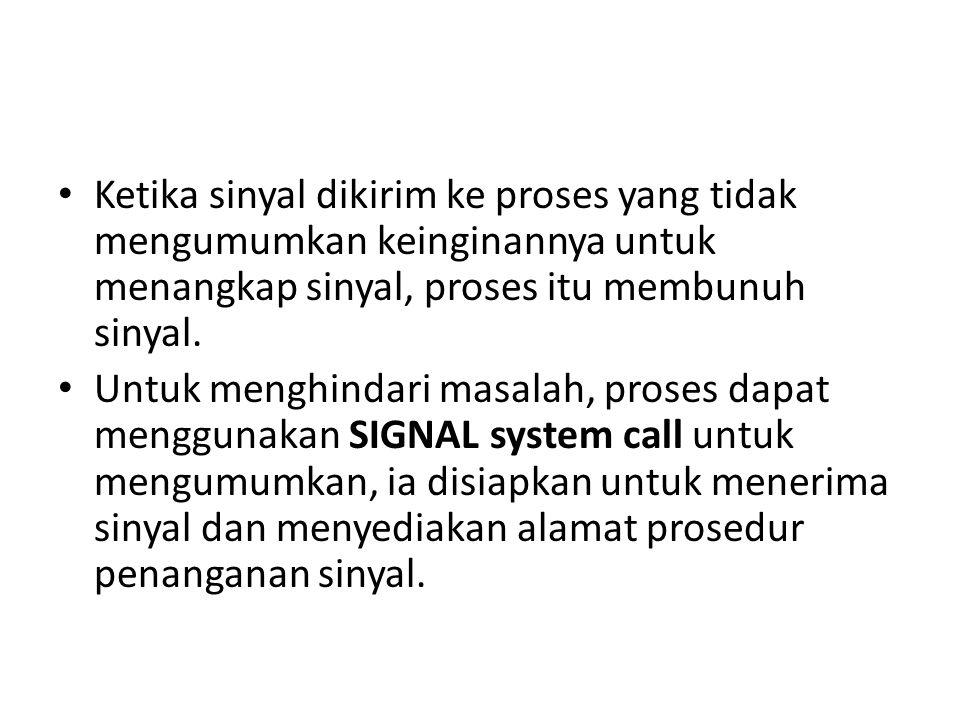 Ketika sinyal dikirim ke proses yang tidak mengumumkan keinginannya untuk menangkap sinyal, proses itu membunuh sinyal.