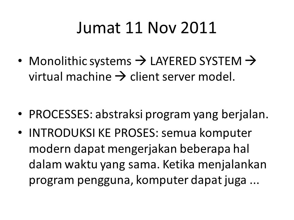 Jumat 11 Nov 2011 Monolithic systems  LAYERED SYSTEM  virtual machine  client server model. PROCESSES: abstraksi program yang berjalan.