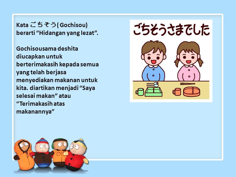 Kata ごちそう( Gochisou) berarti Hidangan yang lezat .
