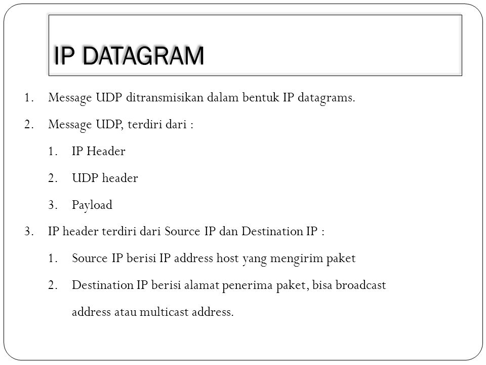 IP DATAGRAM Message UDP ditransmisikan dalam bentuk IP datagrams.