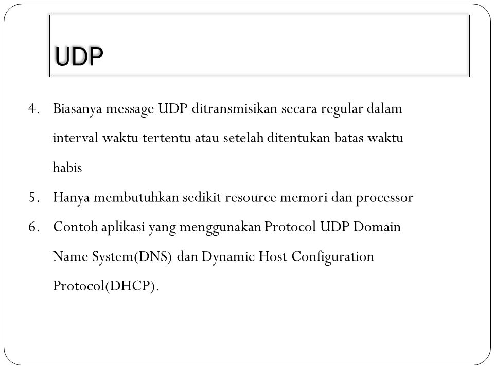 3/30/2011 UDP. Biasanya message UDP ditransmisikan secara regular dalam interval waktu tertentu atau setelah ditentukan batas waktu habis.