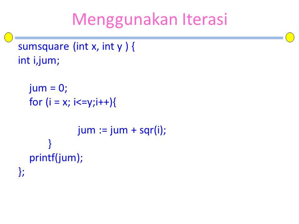 Menggunakan Iterasi sumsquare (int x, int y ) { int i,jum; jum = 0;