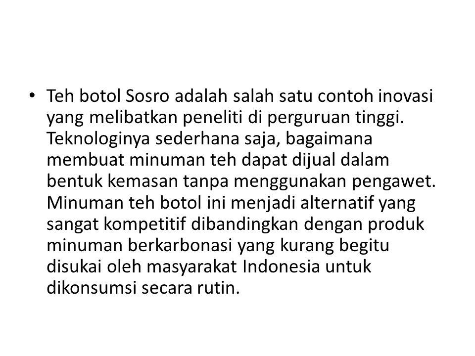 Teh botol Sosro adalah salah satu contoh inovasi yang melibatkan peneliti di perguruan tinggi.