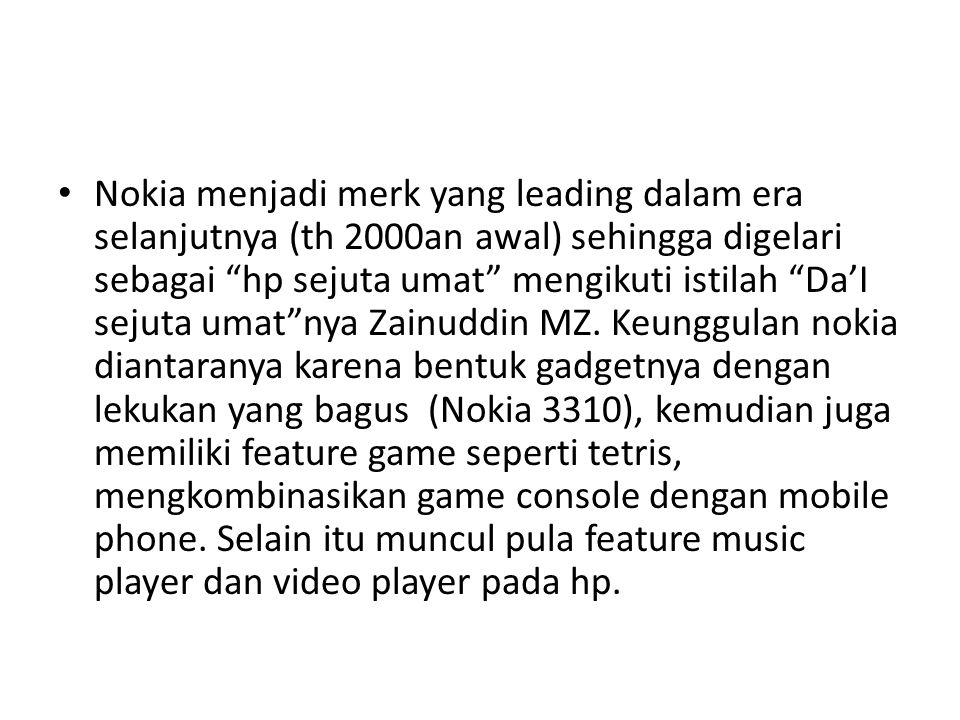Nokia menjadi merk yang leading dalam era selanjutnya (th 2000an awal) sehingga digelari sebagai hp sejuta umat mengikuti istilah Da'I sejuta umat nya Zainuddin MZ.