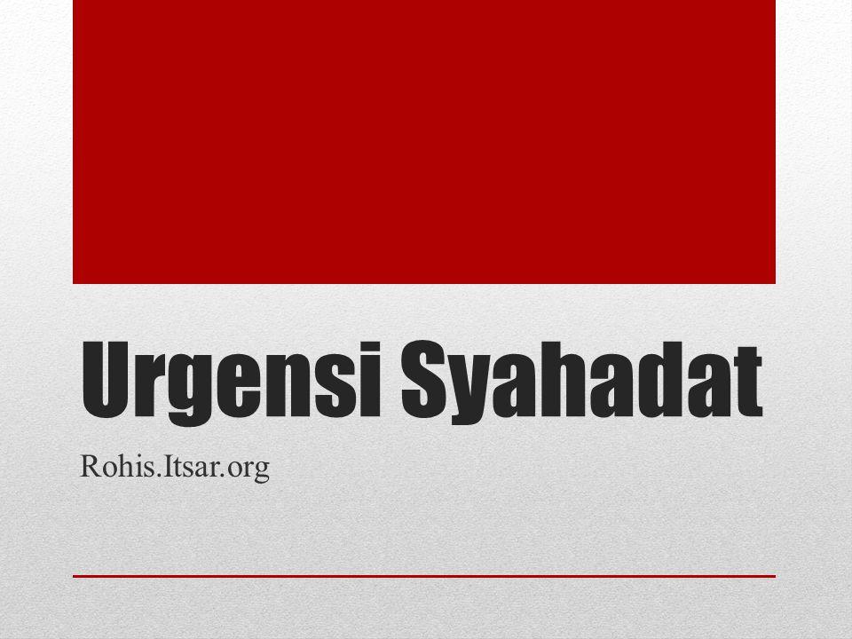Urgensi Syahadat Rohis.Itsar.org