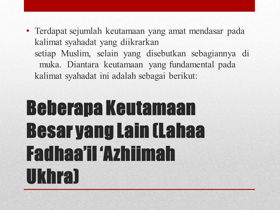 Beberapa Keutamaan Besar yang Lain (Lahaa Fadhaa'il 'Azhiimah Ukhra)
