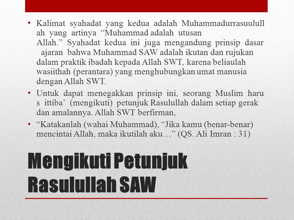 Mengikuti Petunjuk Rasulullah SAW