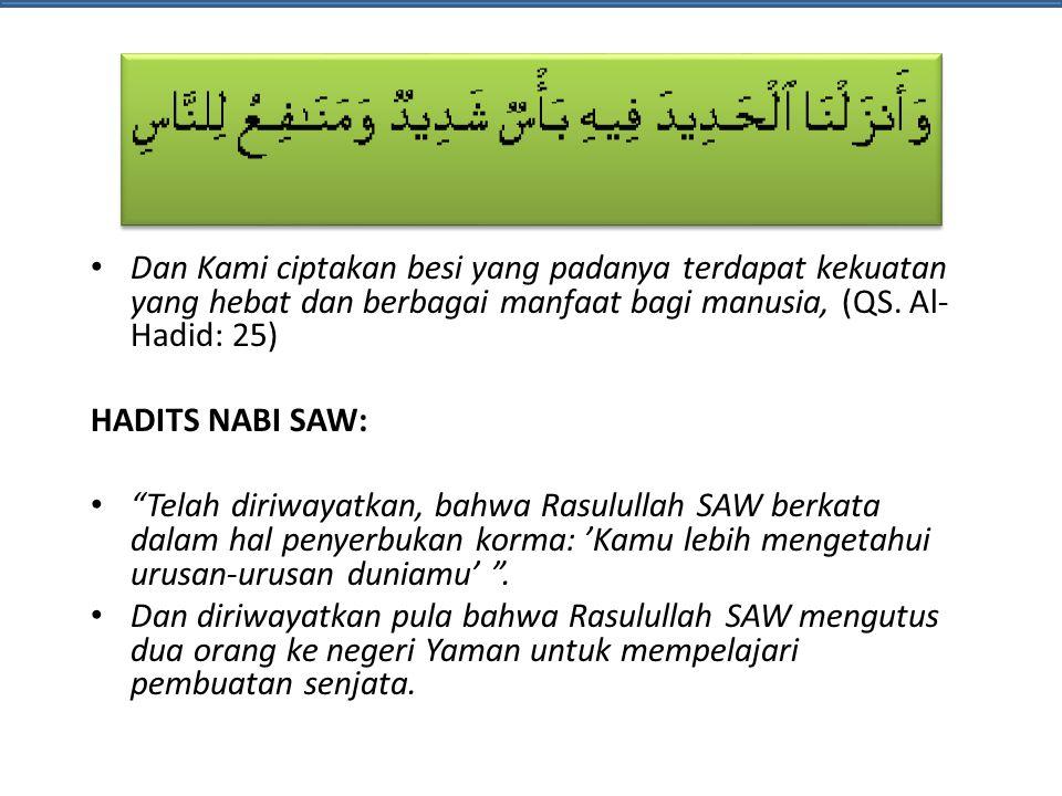 Dan Kami ciptakan besi yang padanya terdapat kekuatan yang hebat dan berbagai manfaat bagi manusia, (QS. Al-Hadid: 25)