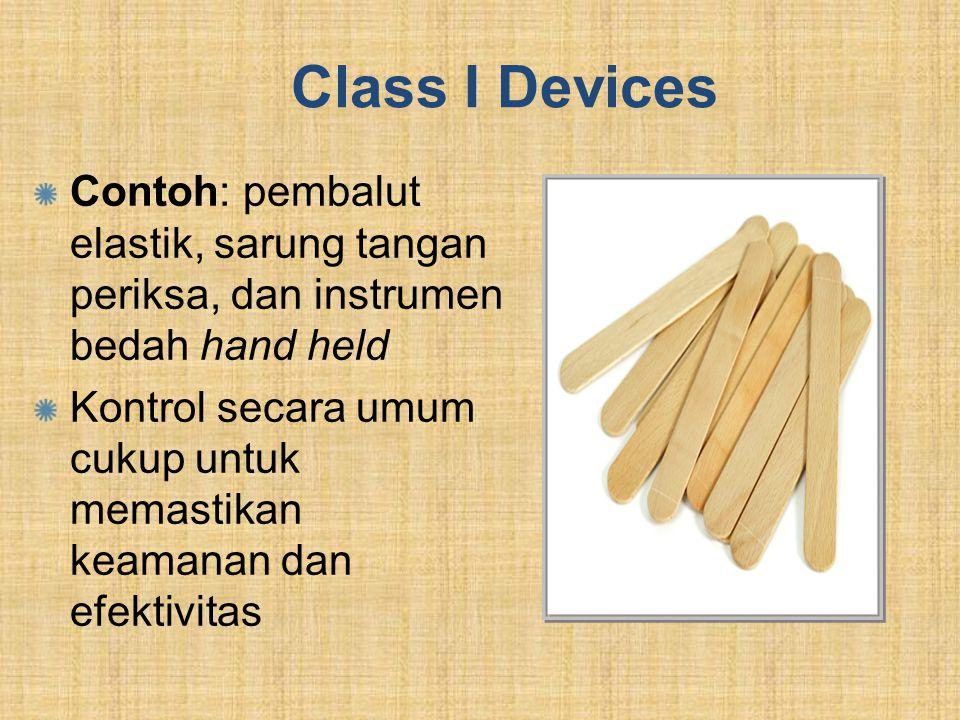 Class I Devices Contoh: pembalut elastik, sarung tangan periksa, dan instrumen bedah hand held.
