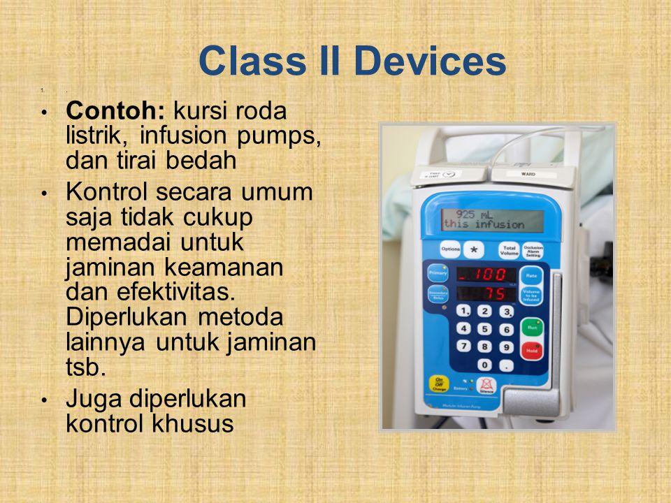 Class II Devices . Contoh: kursi roda listrik, infusion pumps, dan tirai bedah.