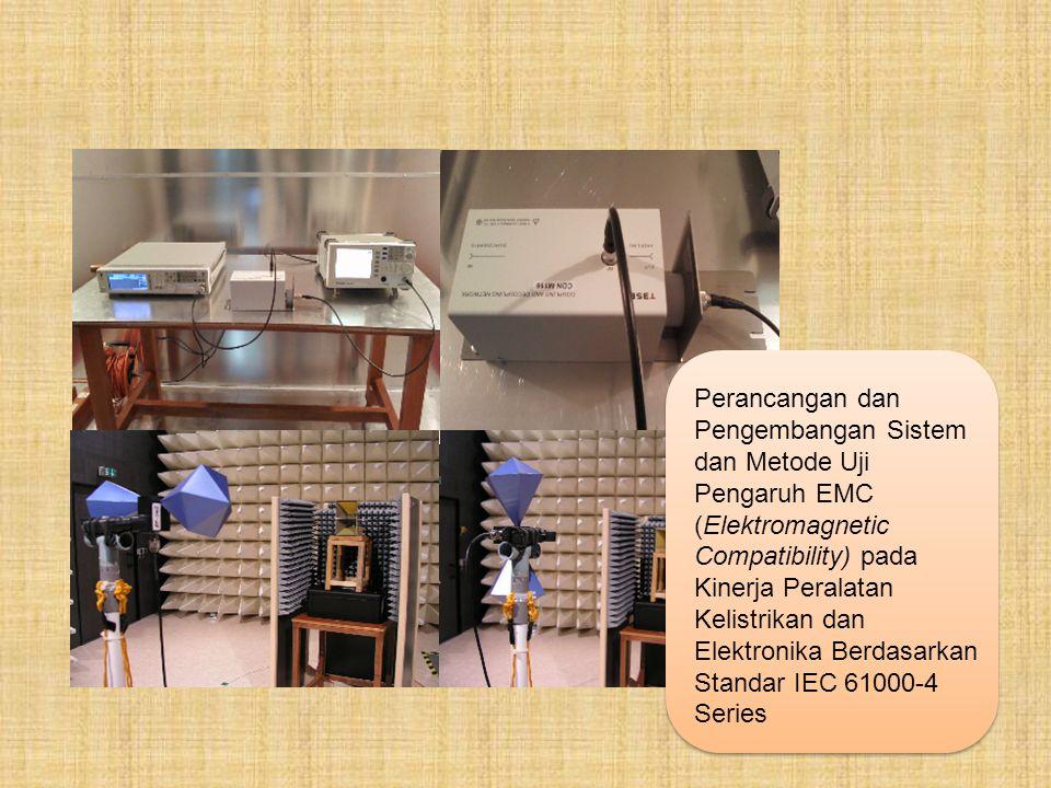 Perancangan dan Pengembangan Sistem dan Metode Uji Pengaruh EMC (Elektromagnetic Compatibility) pada Kinerja Peralatan Kelistrikan dan Elektronika Berdasarkan Standar IEC 61000-4 Series