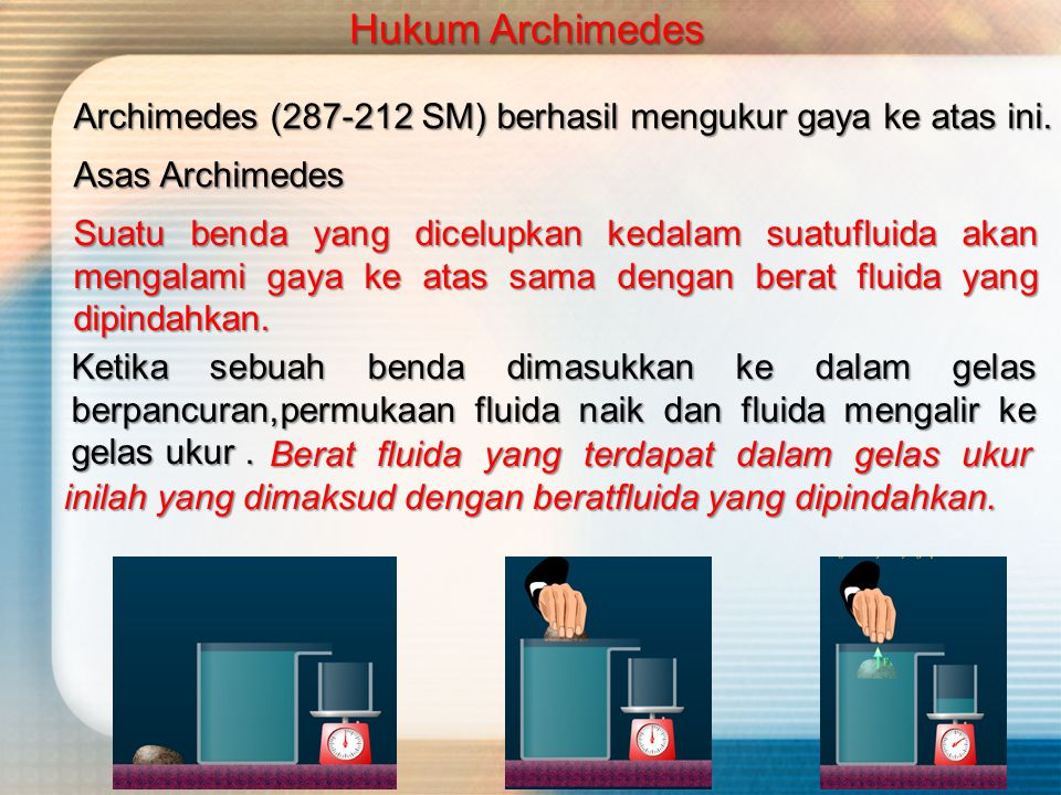 Hukum Archimedes Archimedes (287-212 SM) berhasil mengukur gaya ke atas ini. Asas Archimedes.