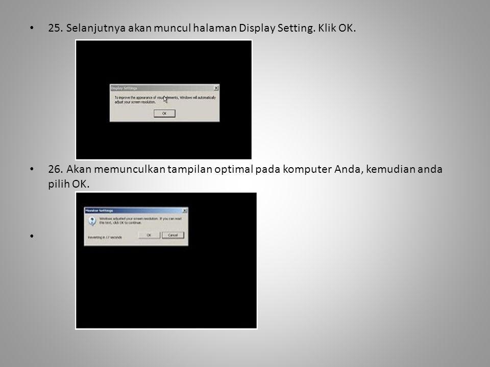 25. Selanjutnya akan muncul halaman Display Setting. Klik OK.