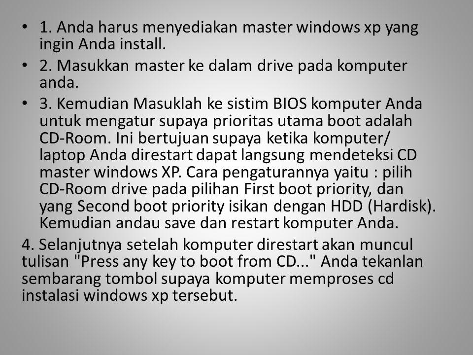 1. Anda harus menyediakan master windows xp yang ingin Anda install.