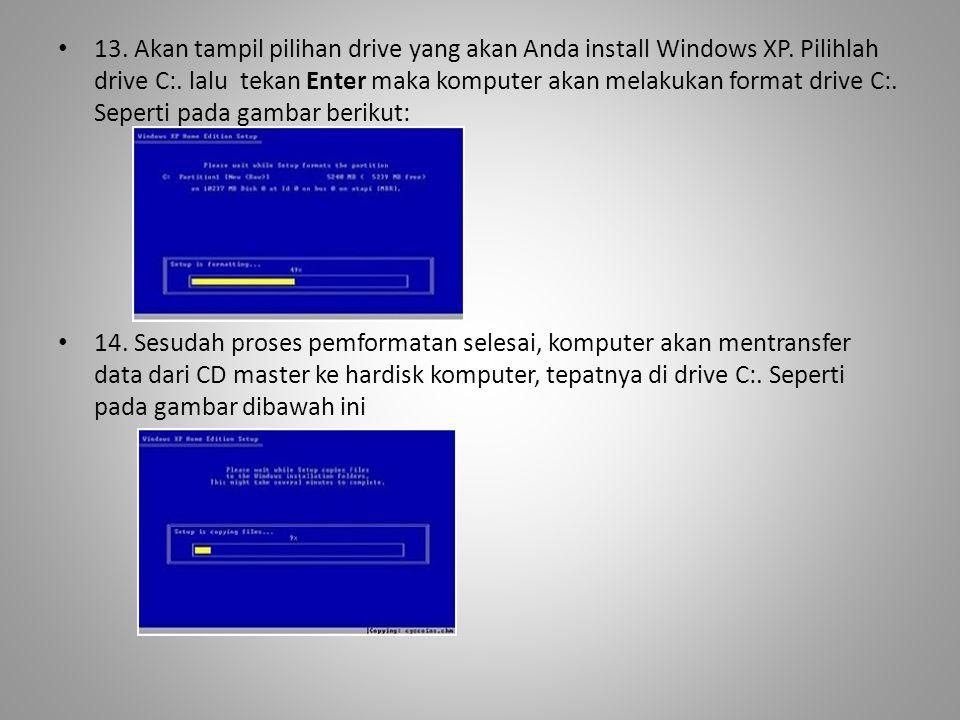 13. Akan tampil pilihan drive yang akan Anda install Windows XP