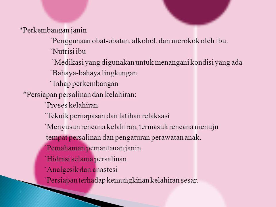 *Perkembangan janin `Penggunaan obat-obatan, alkohol, dan merokok oleh ibu. `Nutrisi ibu. `Medikasi yang digunakan untuk menangani kondisi yang ada.