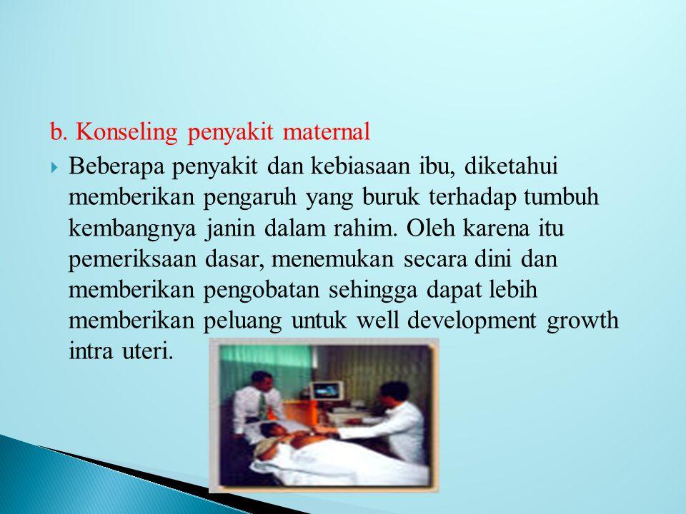 b. Konseling penyakit maternal