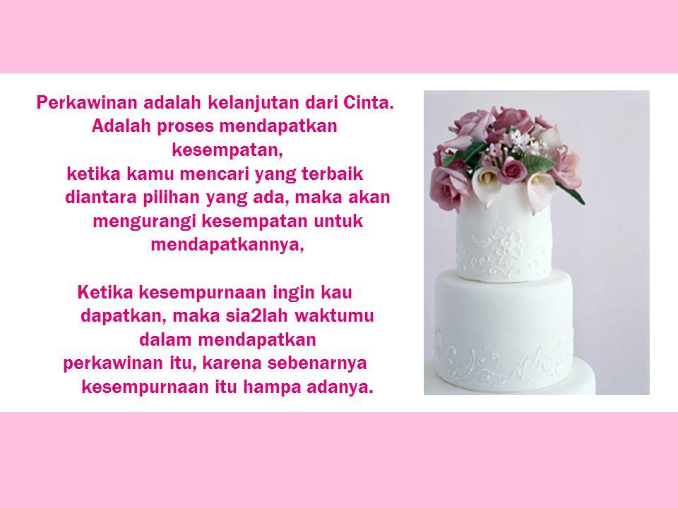 Perkawinan adalah kelanjutan dari Cinta.