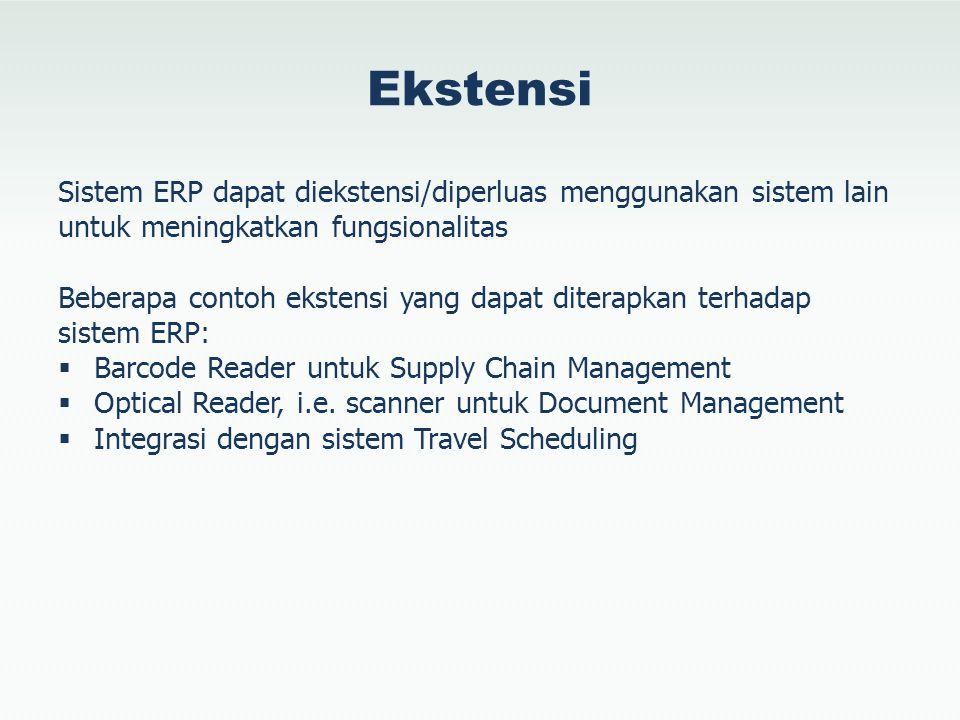 Ekstensi Sistem ERP dapat diekstensi/diperluas menggunakan sistem lain untuk meningkatkan fungsionalitas.