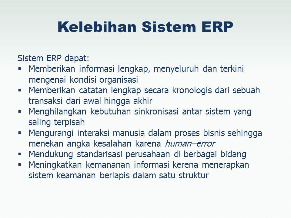 Kelebihan Sistem ERP Sistem ERP dapat: