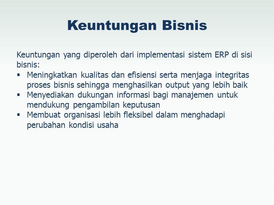 Keuntungan Bisnis Keuntungan yang diperoleh dari implementasi sistem ERP di sisi bisnis: