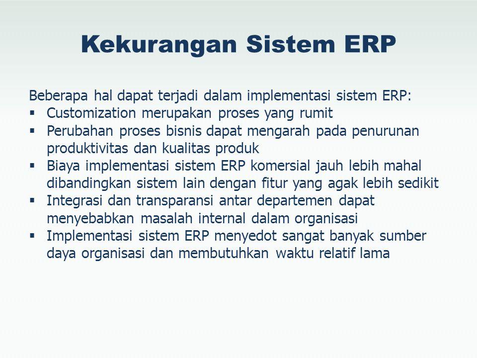 Kekurangan Sistem ERP Beberapa hal dapat terjadi dalam implementasi sistem ERP: Customization merupakan proses yang rumit.