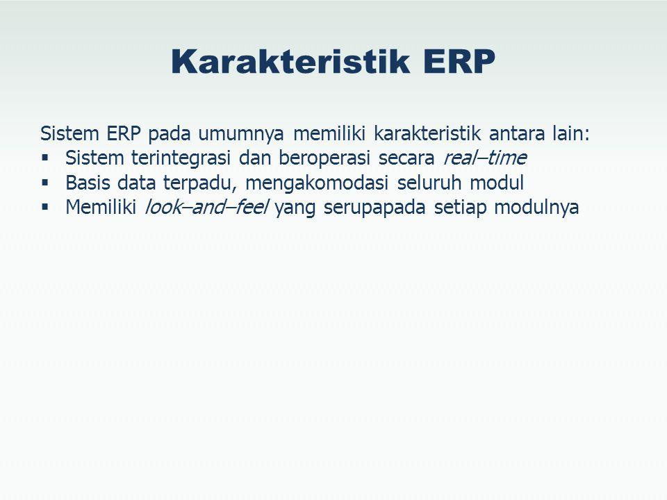 Karakteristik ERP Sistem ERP pada umumnya memiliki karakteristik antara lain: Sistem terintegrasi dan beroperasi secara real–time.