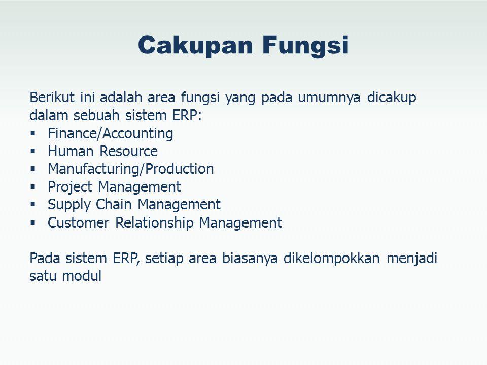 Cakupan Fungsi Berikut ini adalah area fungsi yang pada umumnya dicakup dalam sebuah sistem ERP: Finance/Accounting.