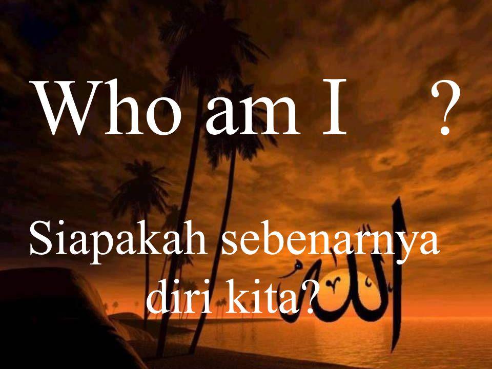 Siapakah sebenarnya diri kita