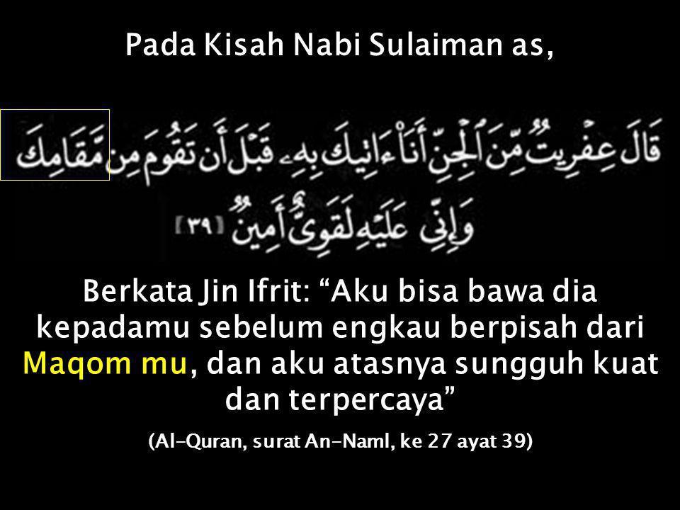 Pada Kisah Nabi Sulaiman as, (Al-Quran, surat An-Naml, ke 27 ayat 39)