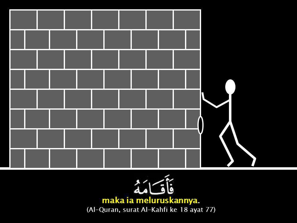 (Al-Quran, surat Al-Kahfi ke 18 ayat 77)