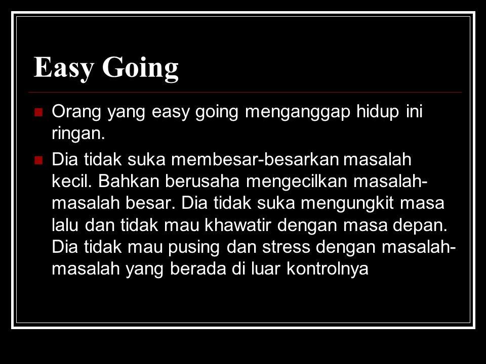 Easy Going Orang yang easy going menganggap hidup ini ringan.