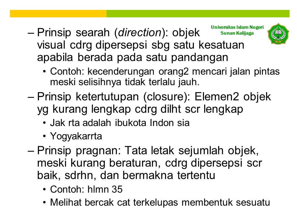 Prinsip searah (direction): objek visual cdrg dipersepsi sbg satu kesatuan apabila berada pada satu pandangan