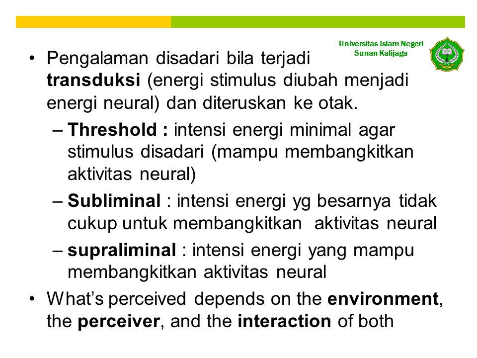 Pengalaman disadari bila terjadi transduksi (energi stimulus diubah menjadi energi neural) dan diteruskan ke otak.