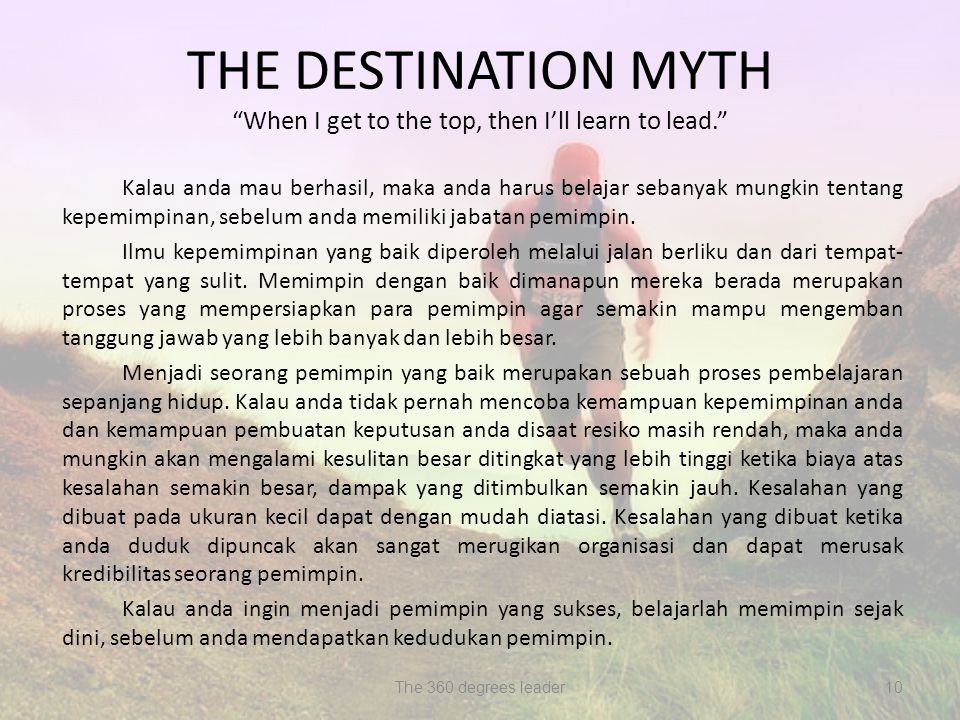 THE DESTINATION MYTH When I get to the top, then I'll learn to lead.