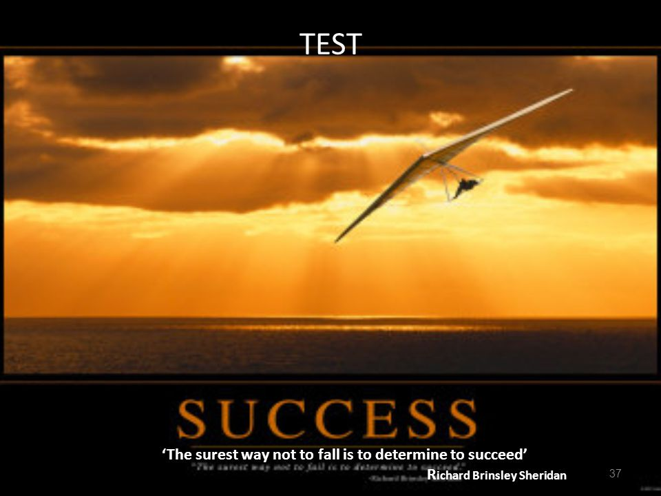 'The surest way not to fall is to determine to succeed'