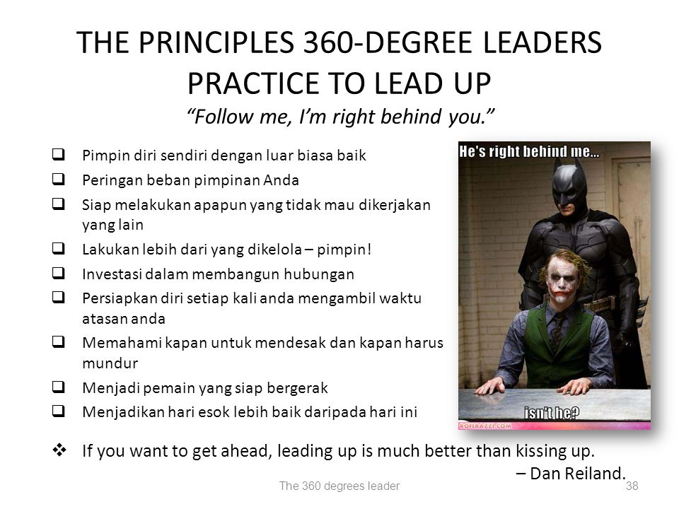 THE PRINCIPLES 360-DEGREE LEADERS PRACTICE TO LEAD UP Follow me, I'm right behind you.