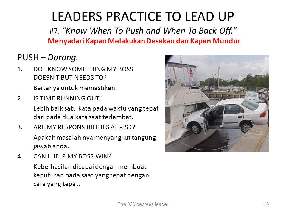 LEADERS PRACTICE TO LEAD UP #7. Know When To Push and When To Back Off. Menyadari Kapan Melakukan Desakan dan Kapan Mundur
