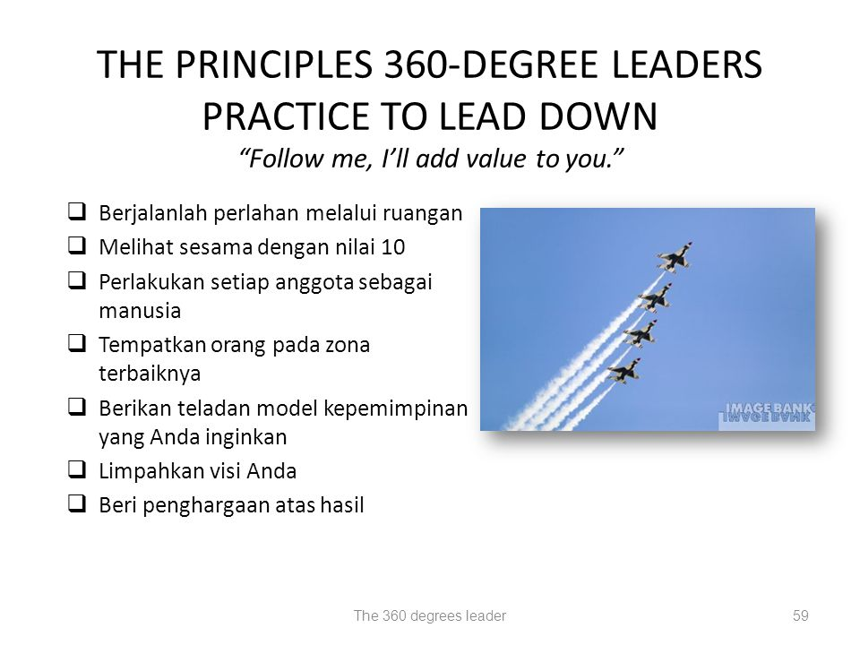 THE PRINCIPLES 360-DEGREE LEADERS PRACTICE TO LEAD DOWN Follow me, I'll add value to you.