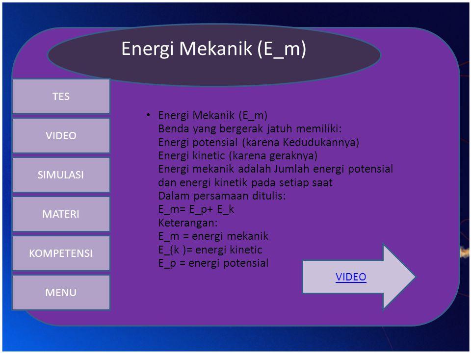 Energi Mekanik (E_m) SIMULASI. MATERI. KOMPETENSI. TES. VIDEO.