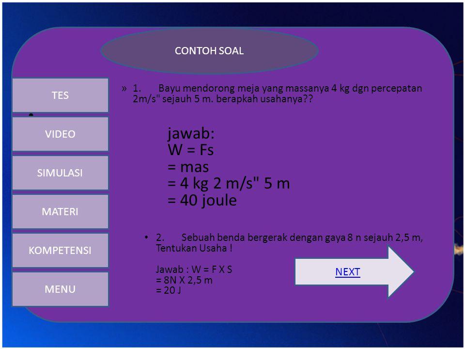 jawab: W = Fs = mas = 4 kg 2 m/s 5 m = 40 joule