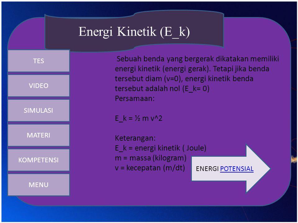 Energi Kinetik (E_k) SIMULASI. MATERI. KOMPETENSI. TES. VIDEO.