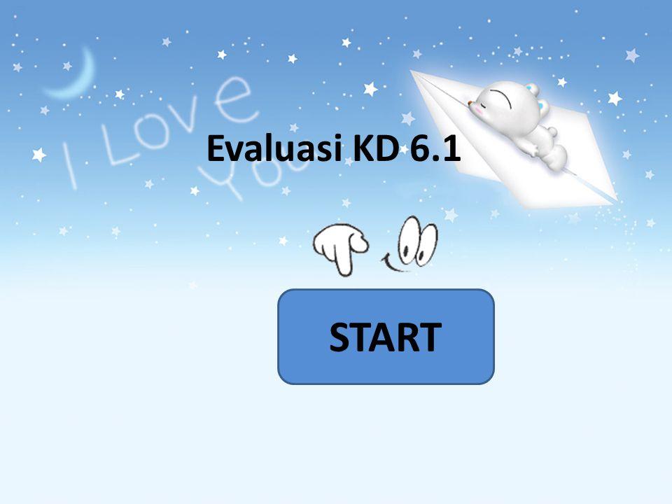 Evaluasi KD 6.1 START