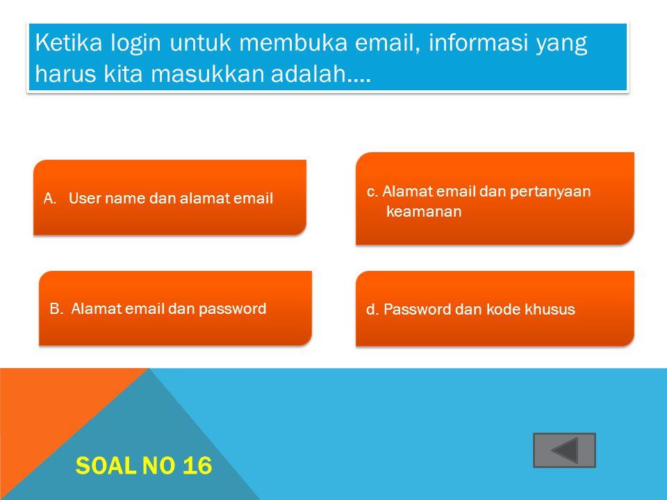 Ketika login untuk membuka email, informasi yang harus kita masukkan adalah....