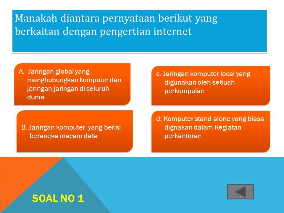 Manakah diantara pernyataan berikut yang berkaitan dengan pengertian internet