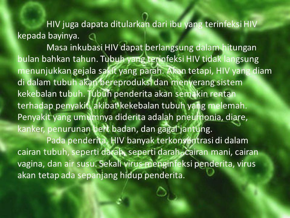 HIV juga dapata ditularkan dari ibu yang terinfeksi HIV kepada bayinya