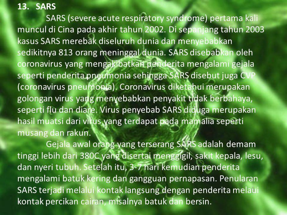 13. SARS SARS (severe acute respiratory syndrome) pertama kali muncul di Cina pada akhir tahun 2002.