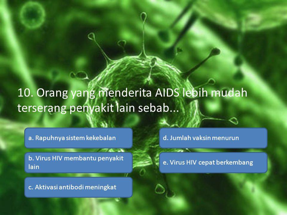 10. Orang yang menderita AIDS lebih mudah terserang penyakit lain sebab...